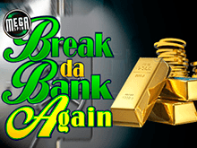 Break Da Bank Again в Вулкан Платинум